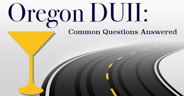 Oregon DUII: Common Questions Answered