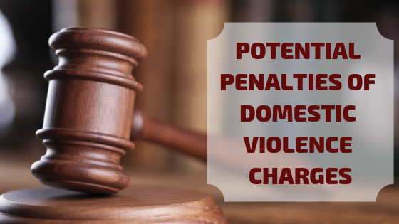 Potential Penalties of Domestic Violence Charges
