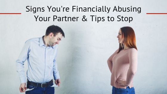 Signs You're Financially Abusing Your Partner & Tips to Stop