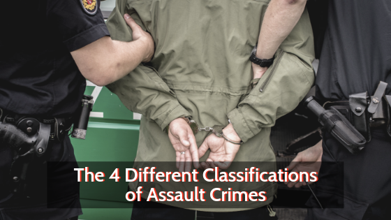 The 4 Different Classifications of Assault Crimes