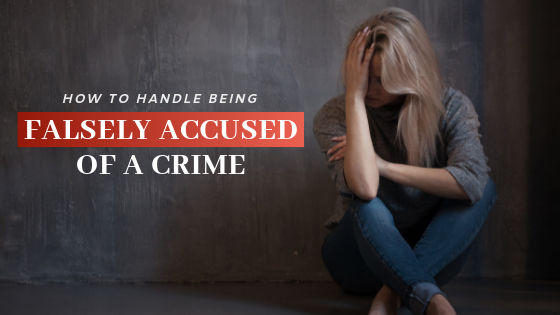 How to Handle Being Falsely Accused of a Crime