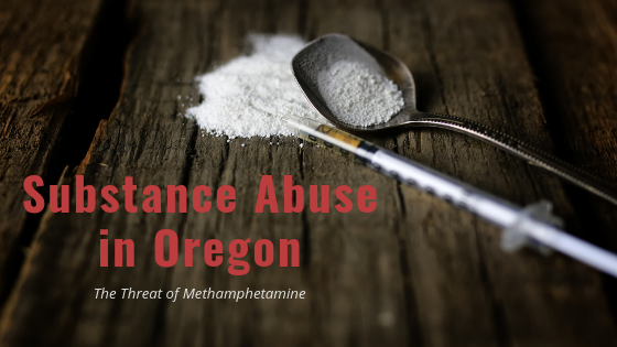 Substance Abuse in Oregon The Threat of Methamphetamine