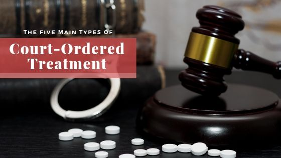 The Five Main Types of Court-Ordered Treatment