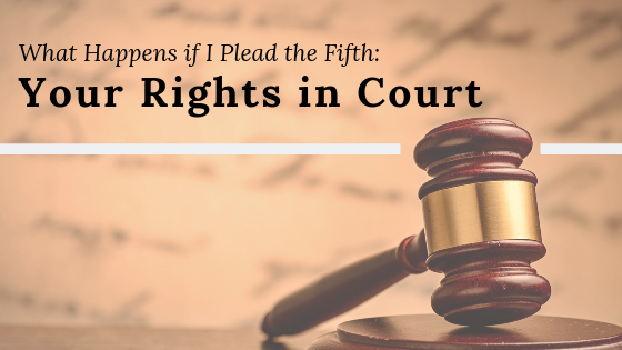 What Happens if I Plead the Fifth Your Rights in Court