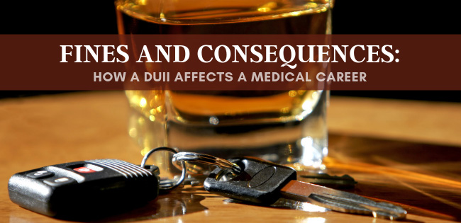 Fines and Consequences: How a DUII Affects a Medical Career