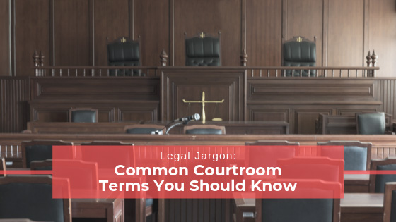 Legal Jargon Common Courtroom Terms You Should Know
