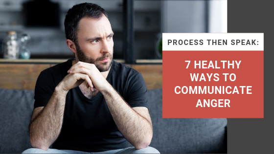 Process then Speak: 7 Healthy Ways to Communicate Anger