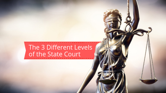 The 3 Different Levels of the State Court