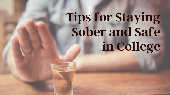 Tips for Staying Sober and Safe in College